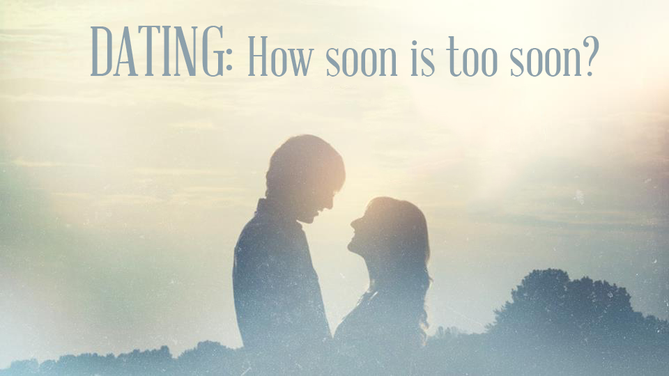 How soon is too soon to start dating